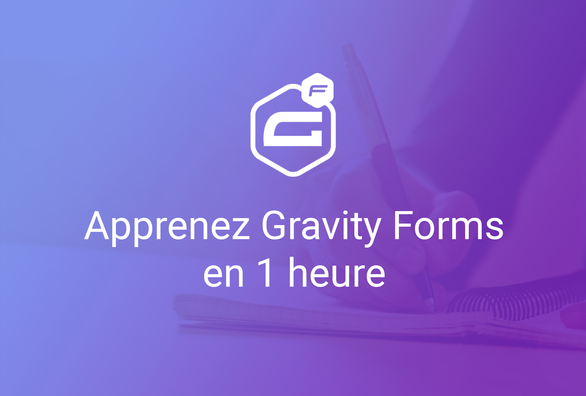 Apprenez Gravity Forms en 1h