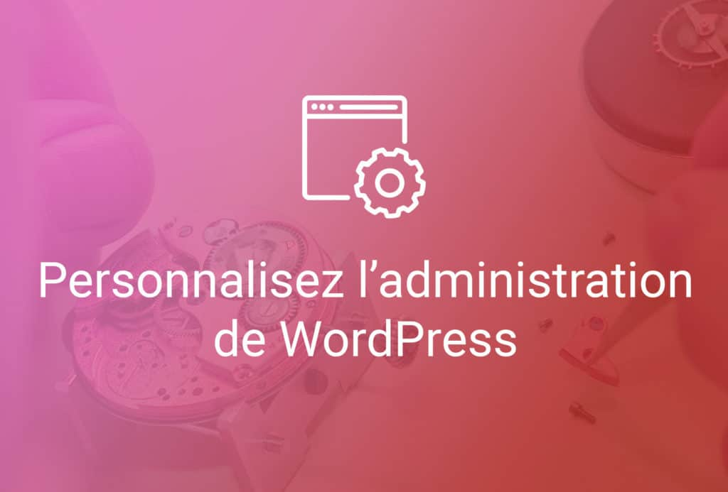 Atelier : Personnalisez l'administration de WordPress