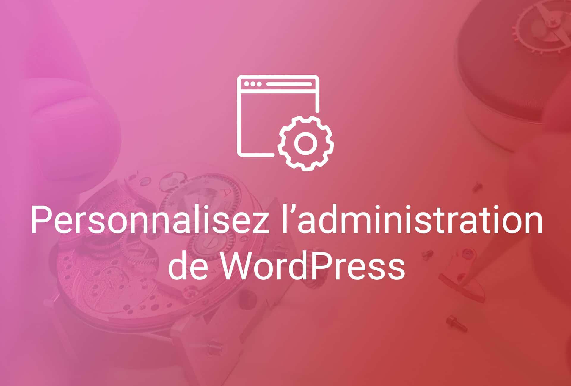 Personnaliser l'administration de WordPress