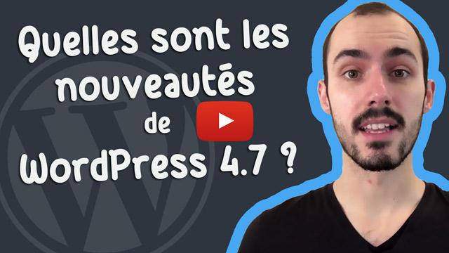 Quelles sont les nouveautés de WordPress 4.7